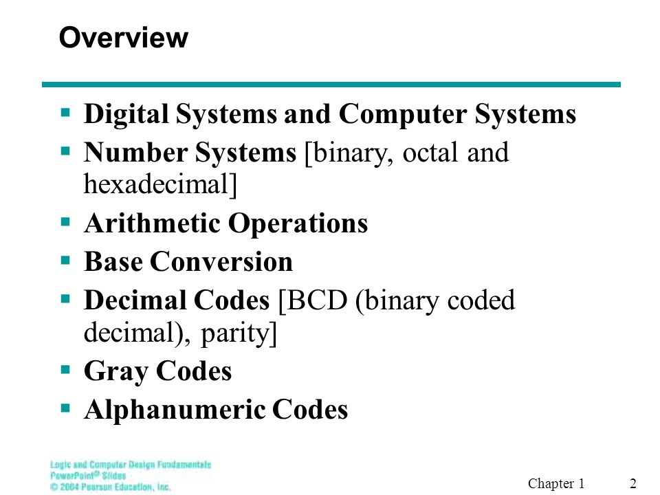 Overview Digital Systems and Computer Systems. Number Systems [binary, octal and hexadecimal] Arithmetic Operations.